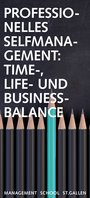 Professionelles Selfmanagement: Time-, Life- und Business Balance